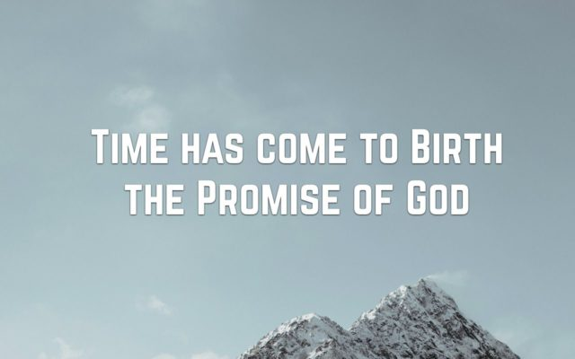 Time has come to Birth the Promise of God