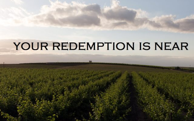 Your Redemption is near